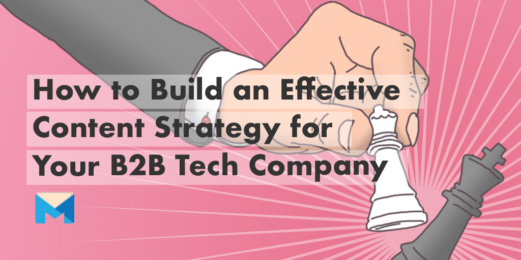 How to Build an Effective Content Strategy for Your B2B Tech Company